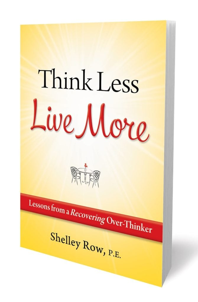 Think Less, Live More by Shelley Row