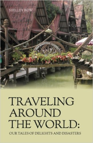 Traveling Around the World: Our Tales of Delights and Disasters